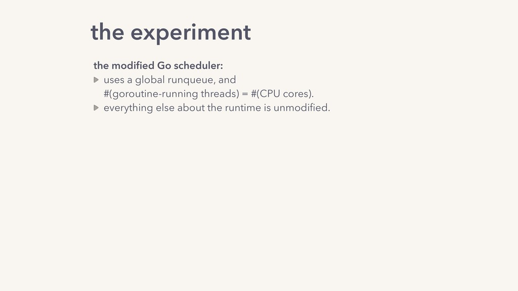 the experiment the modified Go scheduler: uses a...