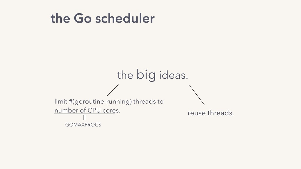 the Go scheduler the big ideas. reuse threads. ...