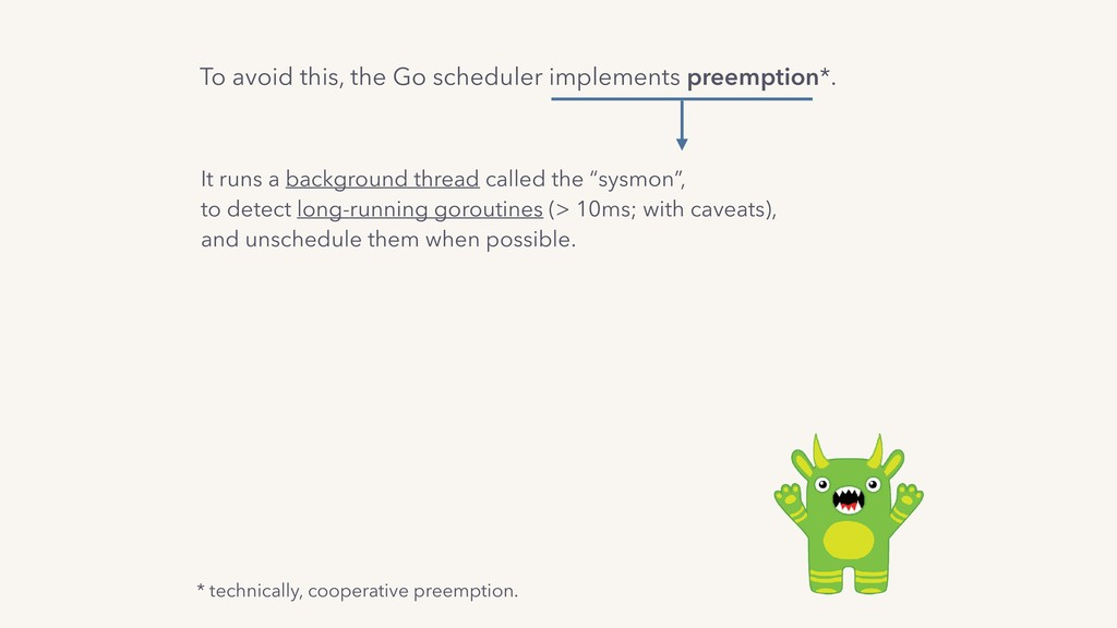 To avoid this, the Go scheduler implements pree...