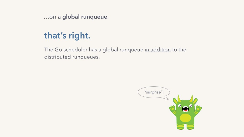 """…on a global runqueue. """"surprise""""! The Go sched..."""