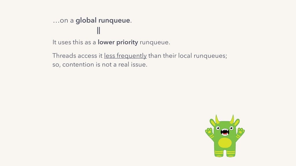 …on a global runqueue. It uses this as a lower ...