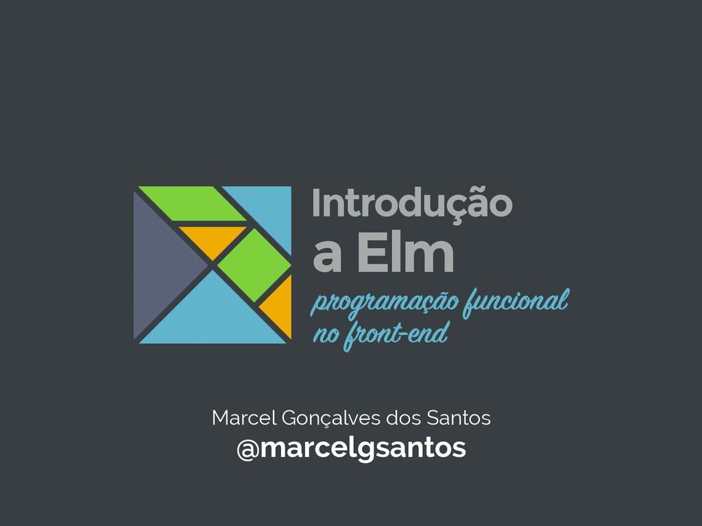 Marcel Gonçalves dos Santos @marcelgsantos prog...