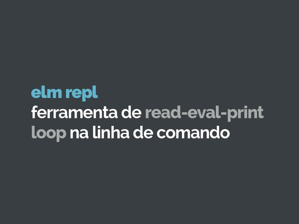 elm repl ferramenta de read-eval-print loop na...