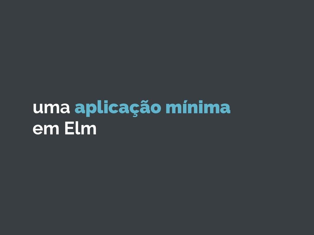 uma aplicação mínima em Elm