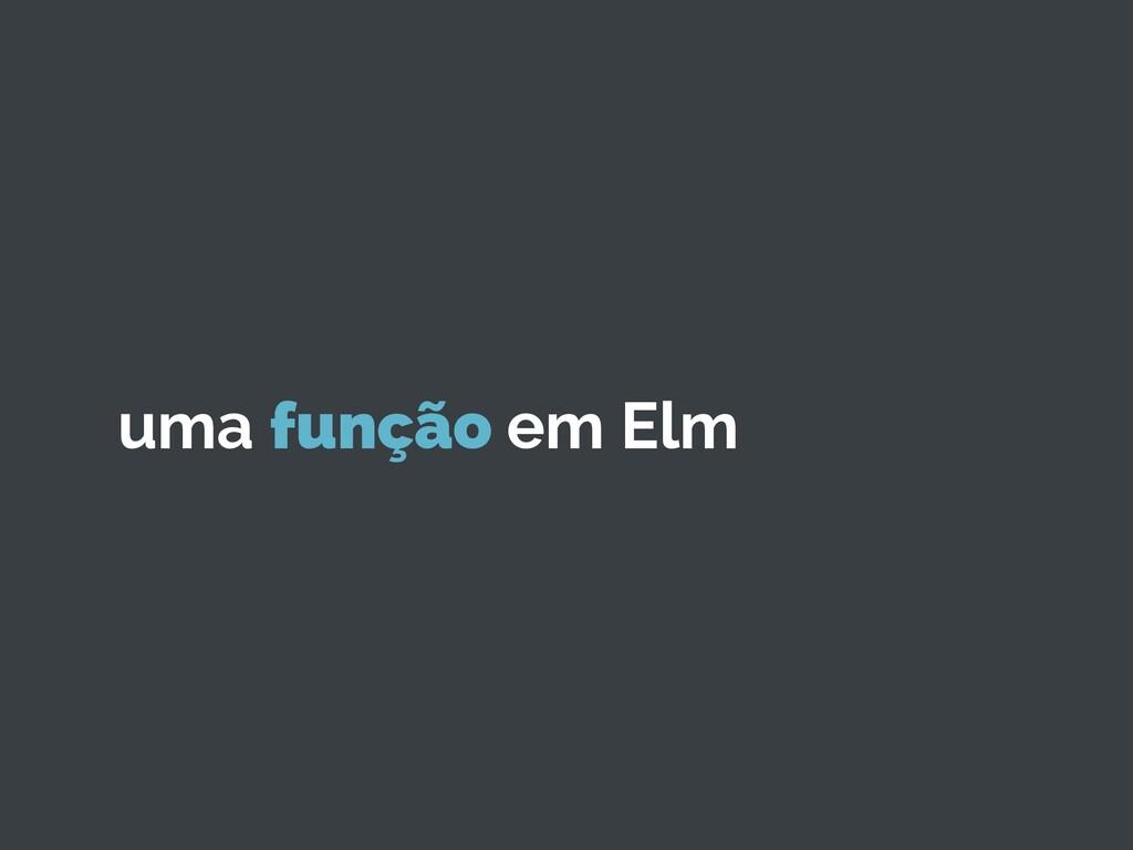 uma função em Elm