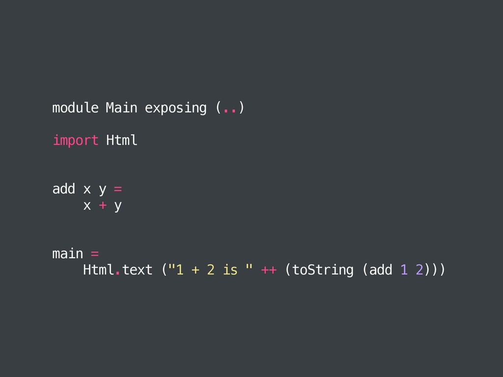 module Main exposing (..) import Html add x y =...