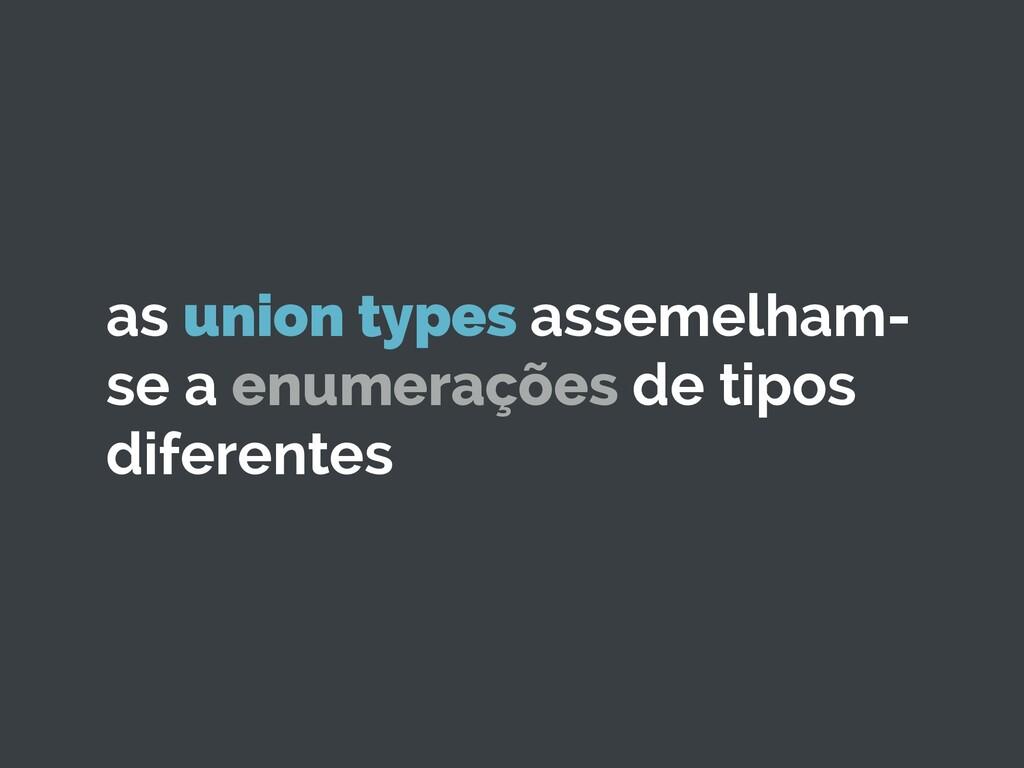 as union types assemelham- se a enumerações de ...