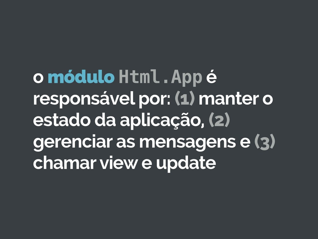 o módulo Html.App é responsável por: (1) manter...
