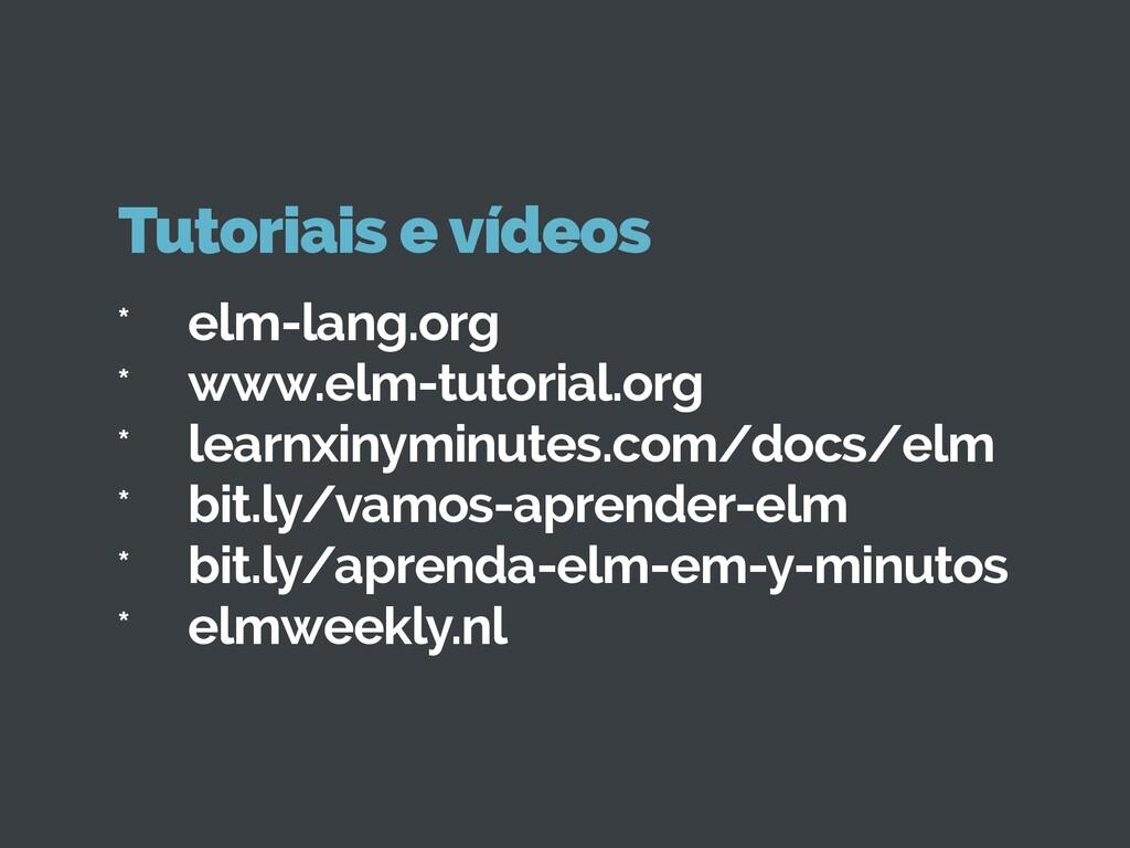 * elm-lang.org * www.elm-tutorial.org * learnxi...