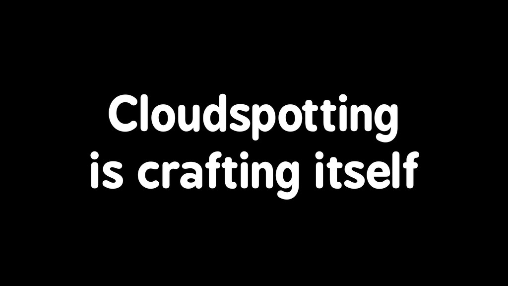 Cloudspotting is crafting itself