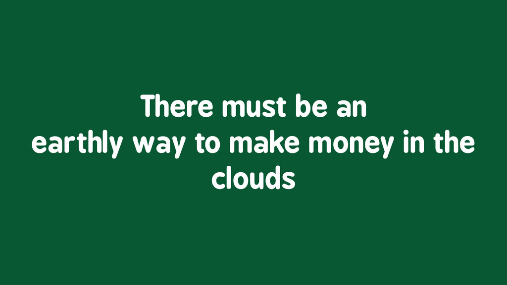 There must be an earthly way to make money in t...