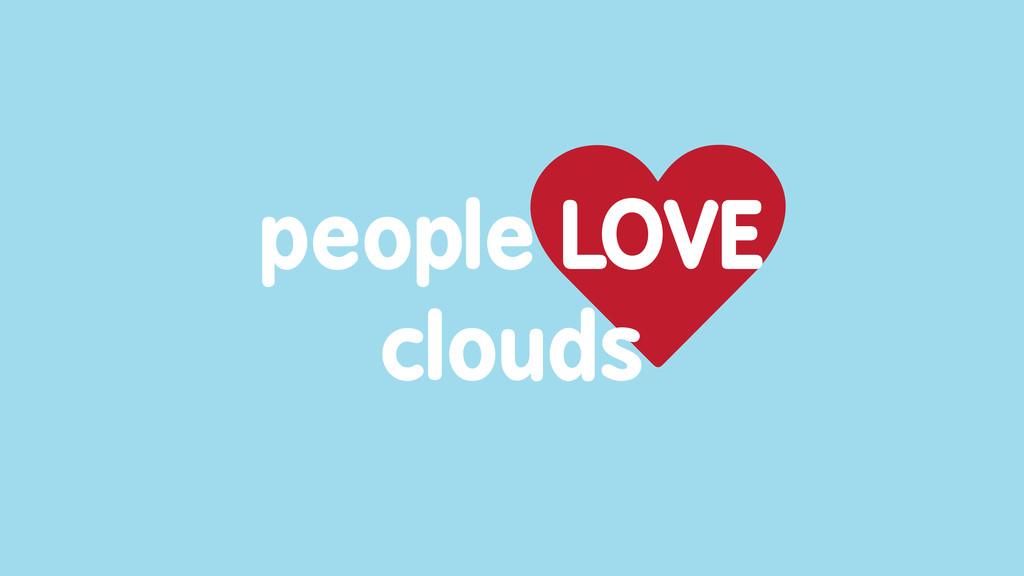 people LOVE clouds