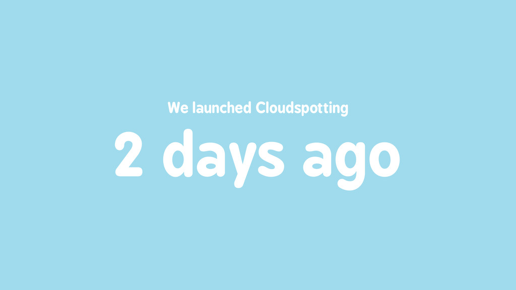 2 days ago We launched Cloudspotting