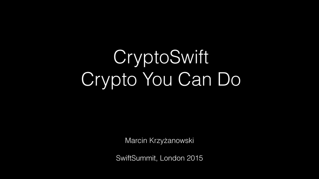 CryptoSwift Crypto You Can Do Marcin Krzyżanows...
