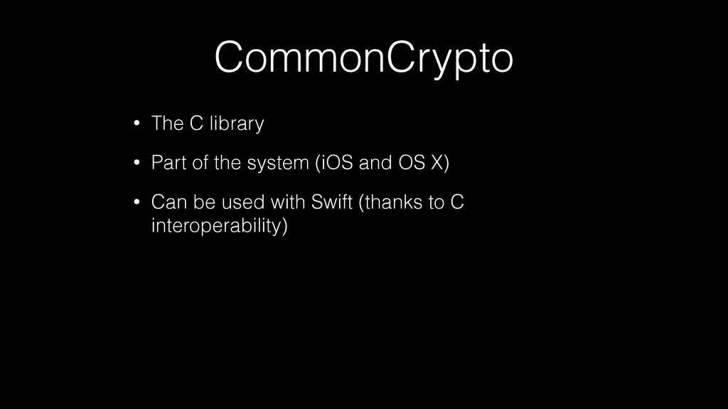 CommonCrypto • The C library • Part of the syst...