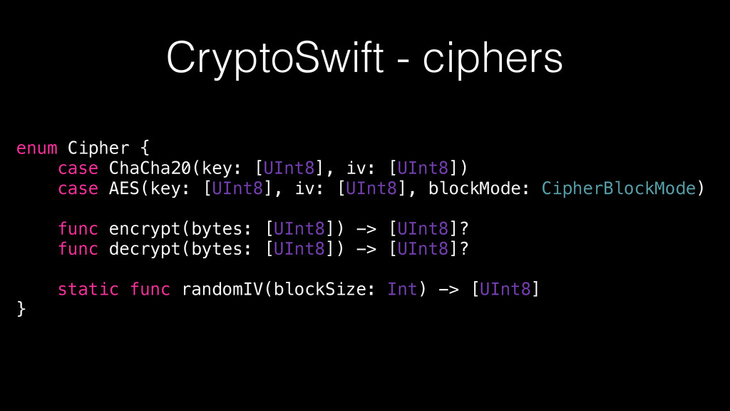 enum Cipher { case ChaCha20(key: [UInt8], iv: [...