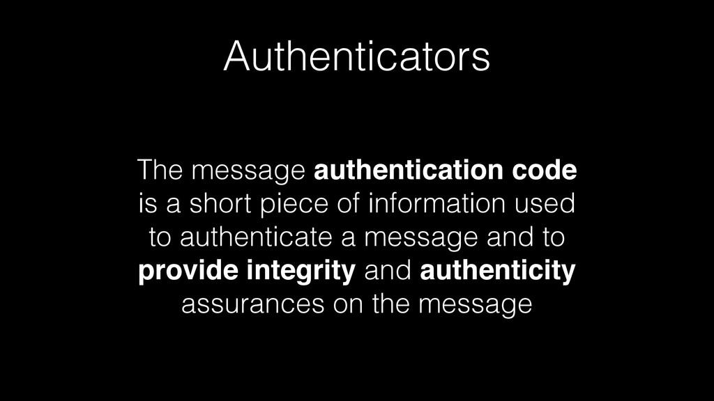 Authenticators The message authentication code ...