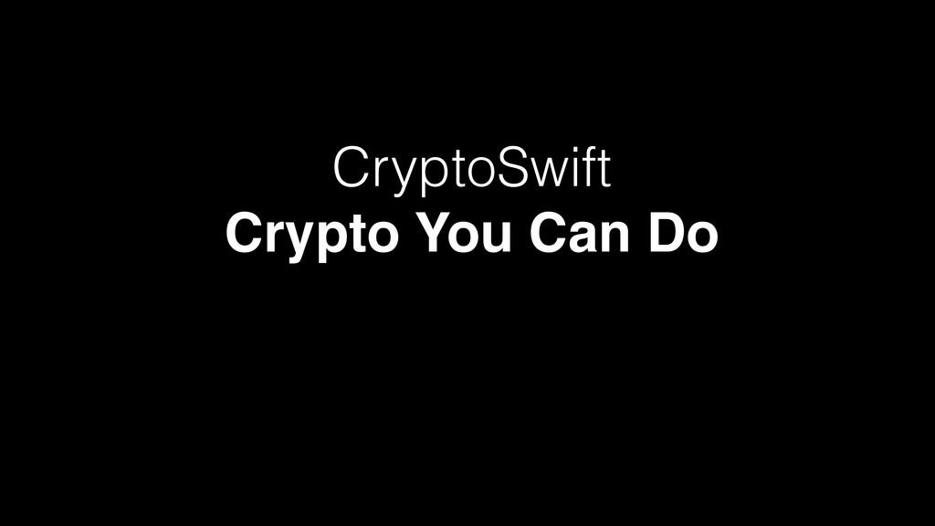 CryptoSwift Crypto You Can Do