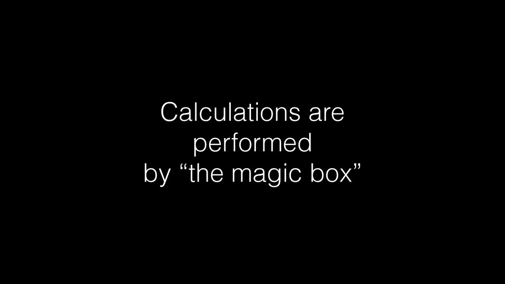 """Calculations are performed by """"the magic box"""""""