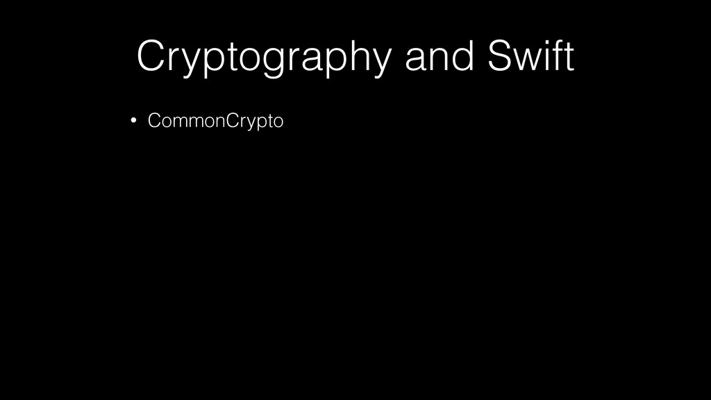 Cryptography and Swift • CommonCrypto