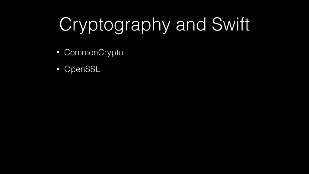 Cryptography and Swift • CommonCrypto • OpenSSL