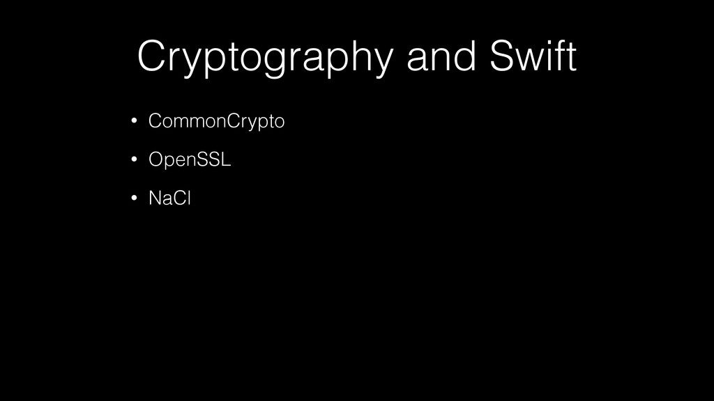 Cryptography and Swift • CommonCrypto • OpenSSL...