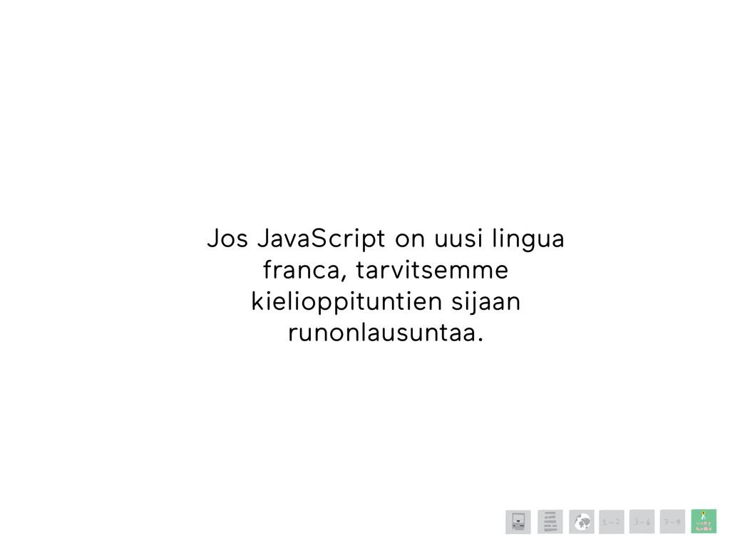 Jos JavaScript on uusi lingua franca, tarvitsem...