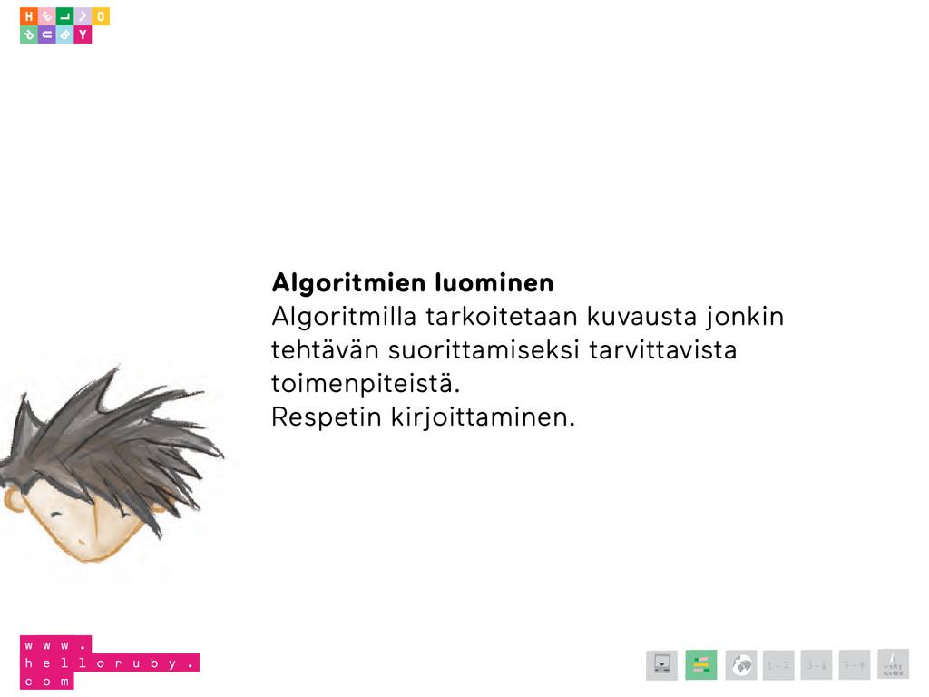Algoritmien luominen  Algoritmilla tarkoitetaan...