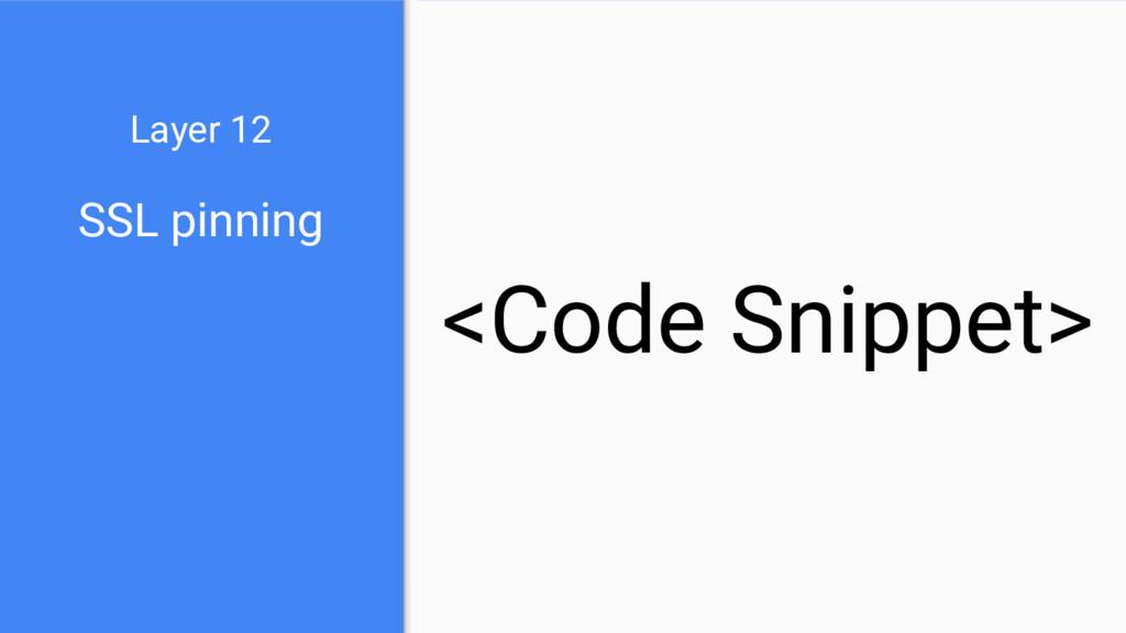 SSL pinning Layer 12 <Code Snippet>
