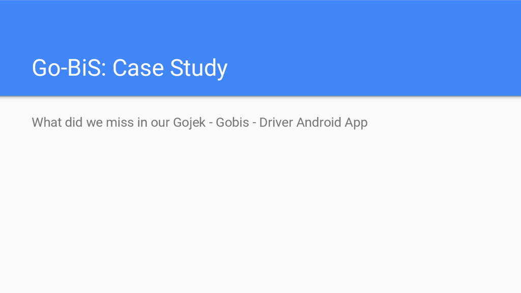 Go-BiS: Case Study What did we miss in our Goje...
