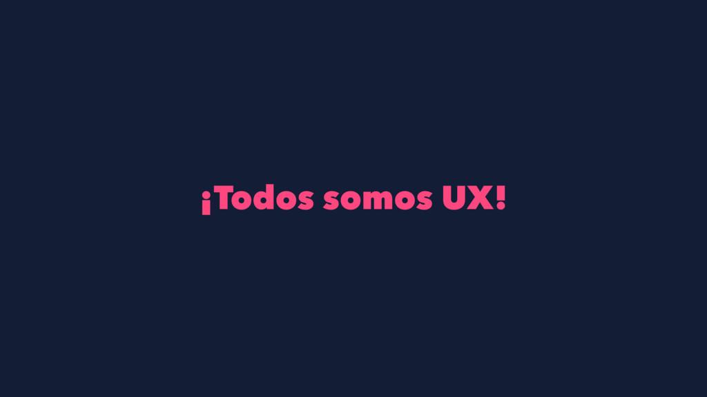 ¡Todos somos UX!