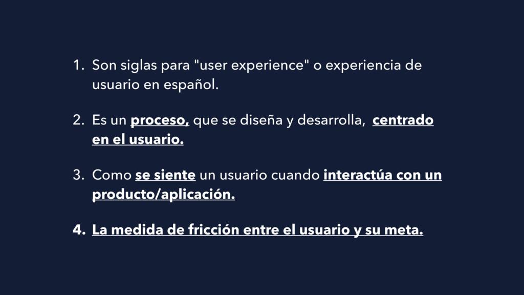 """1. Son siglas para """"user experience"""" o experien..."""