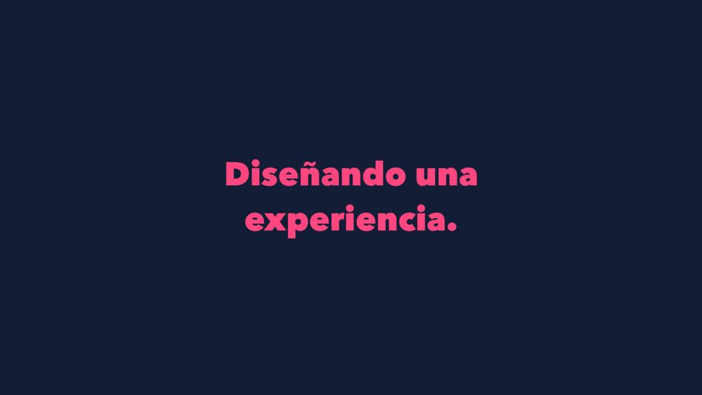 Diseñando una experiencia.