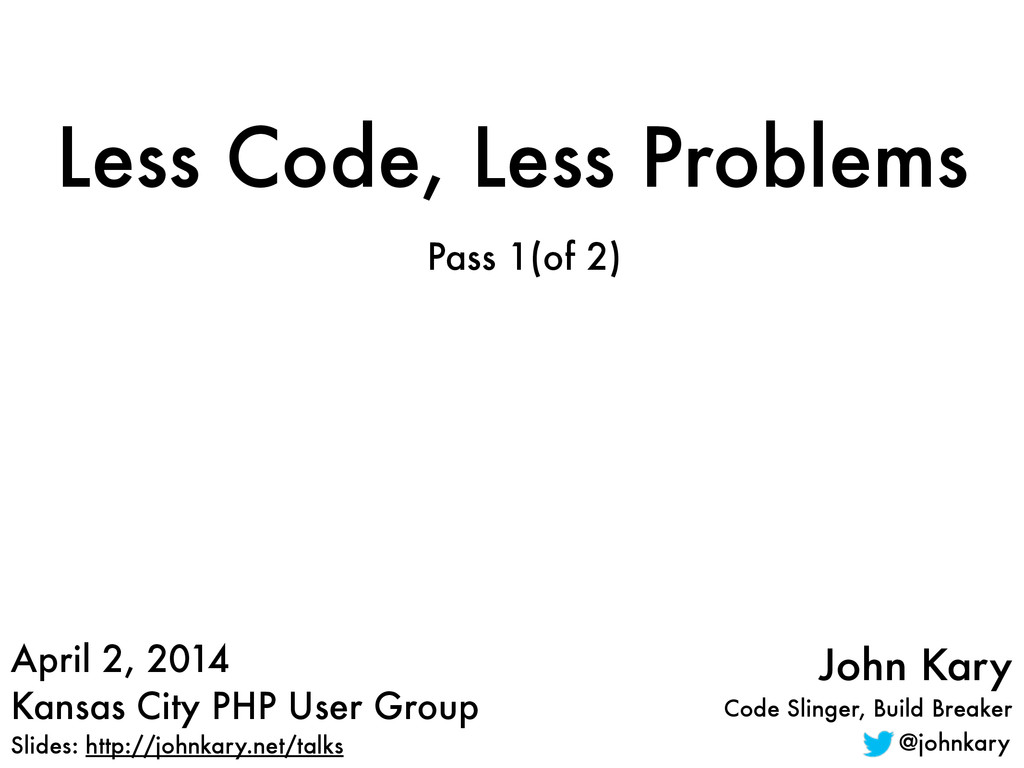 Less Code, Less Problems Pass 1(of 2) April 2, ...