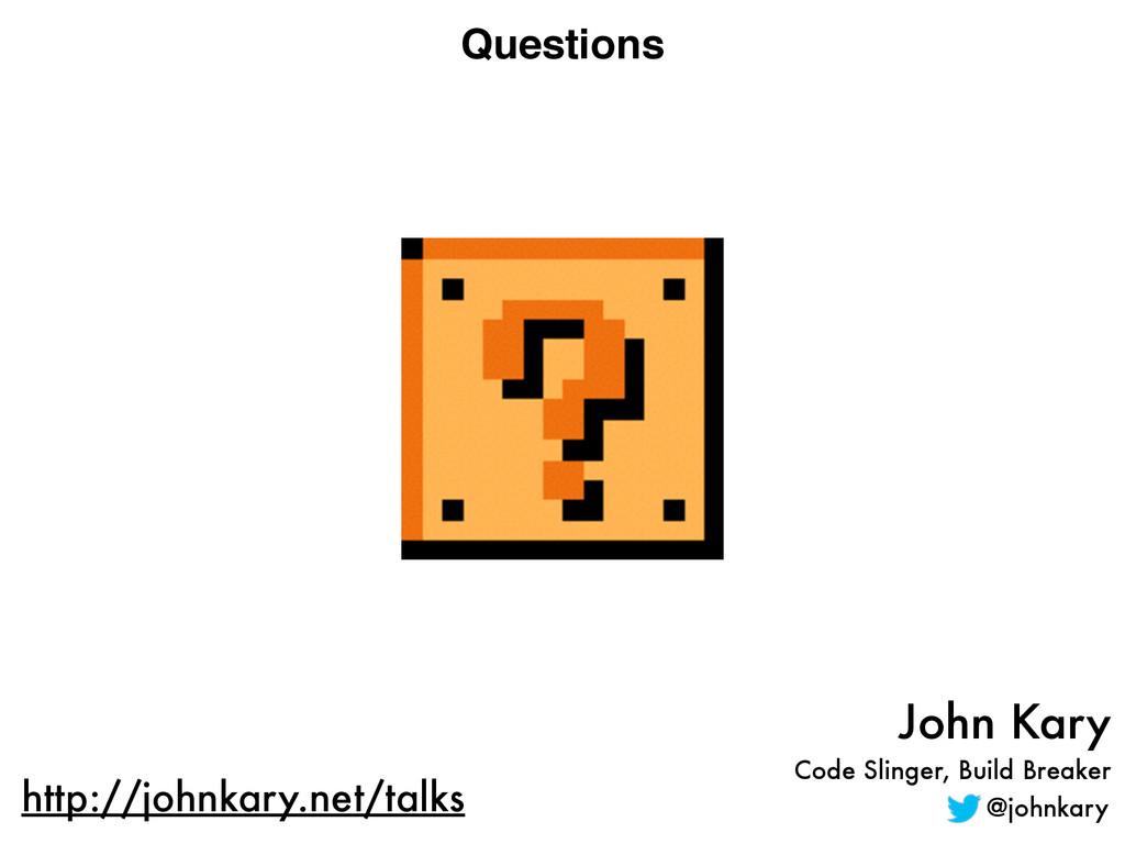 Questions John Kary Code Slinger, Build Breaker...