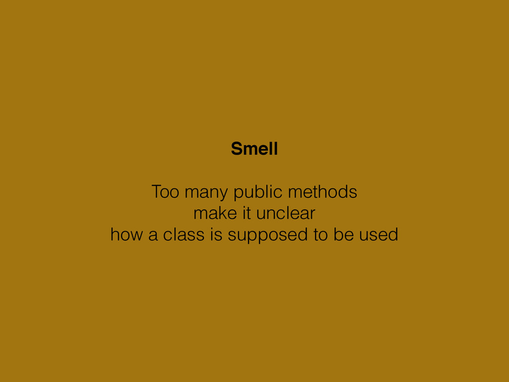 Smell! ! Too many public methods make it unclea...