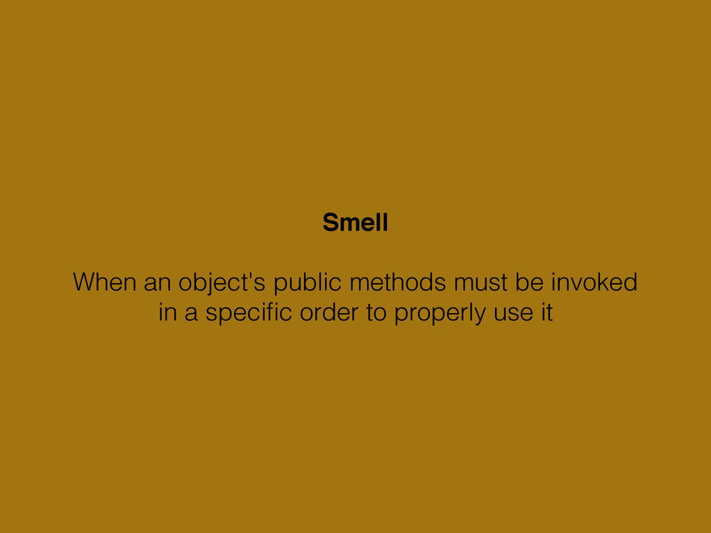Smell! ! When an object's public methods must b...
