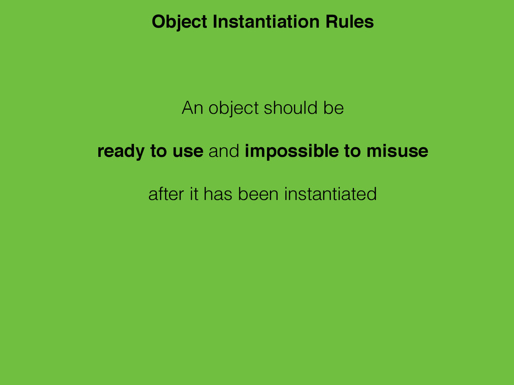 An object should be ! ready to use and impossib...