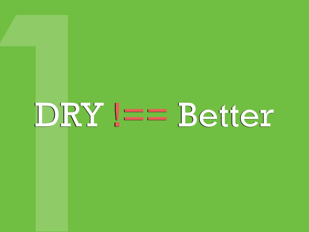 1 DRY !== Better