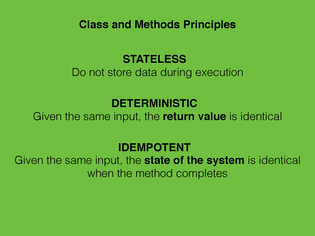 Class and Methods Principles STATELESS Do not s...