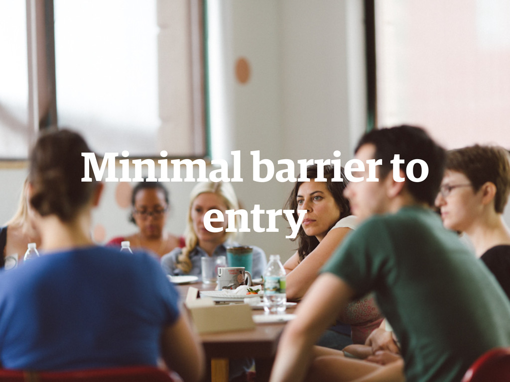 Minimal barrier to entry