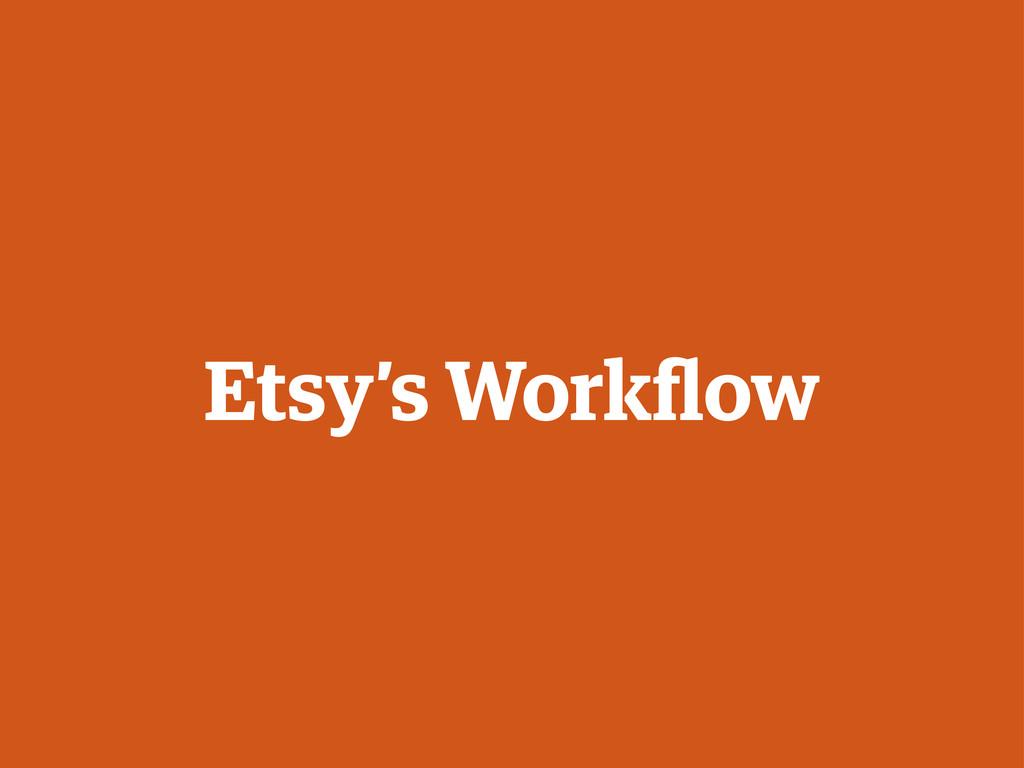 Etsy's Workflow