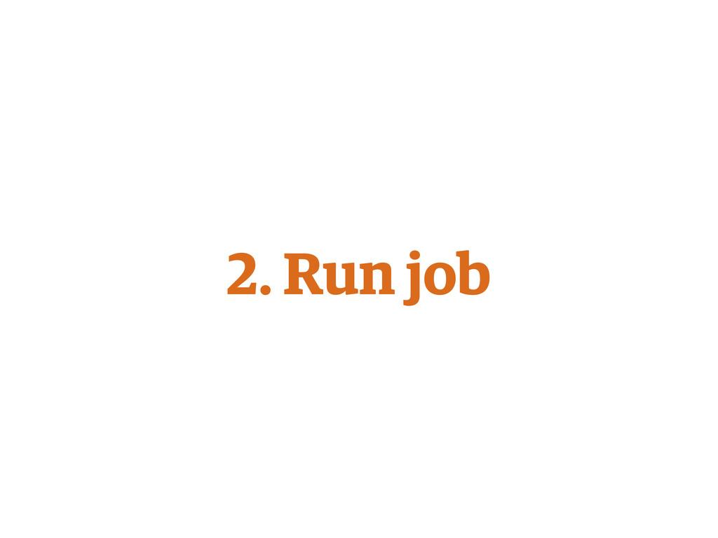 2. Run job