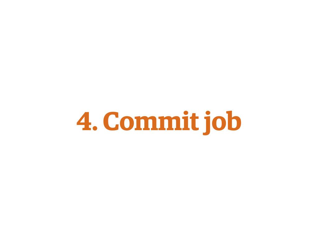 4. Commit job
