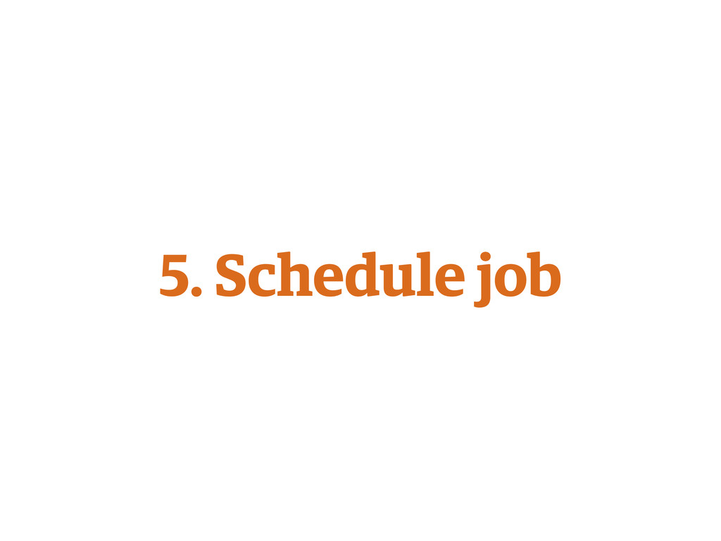 5. Schedule job
