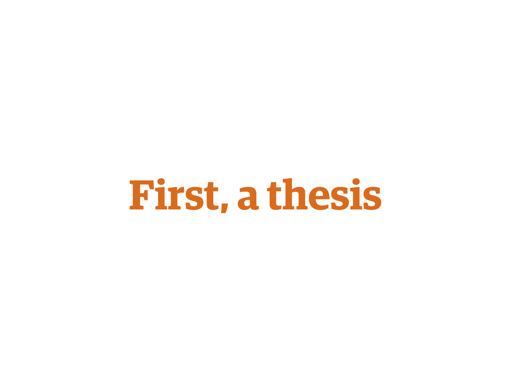 First, a thesis