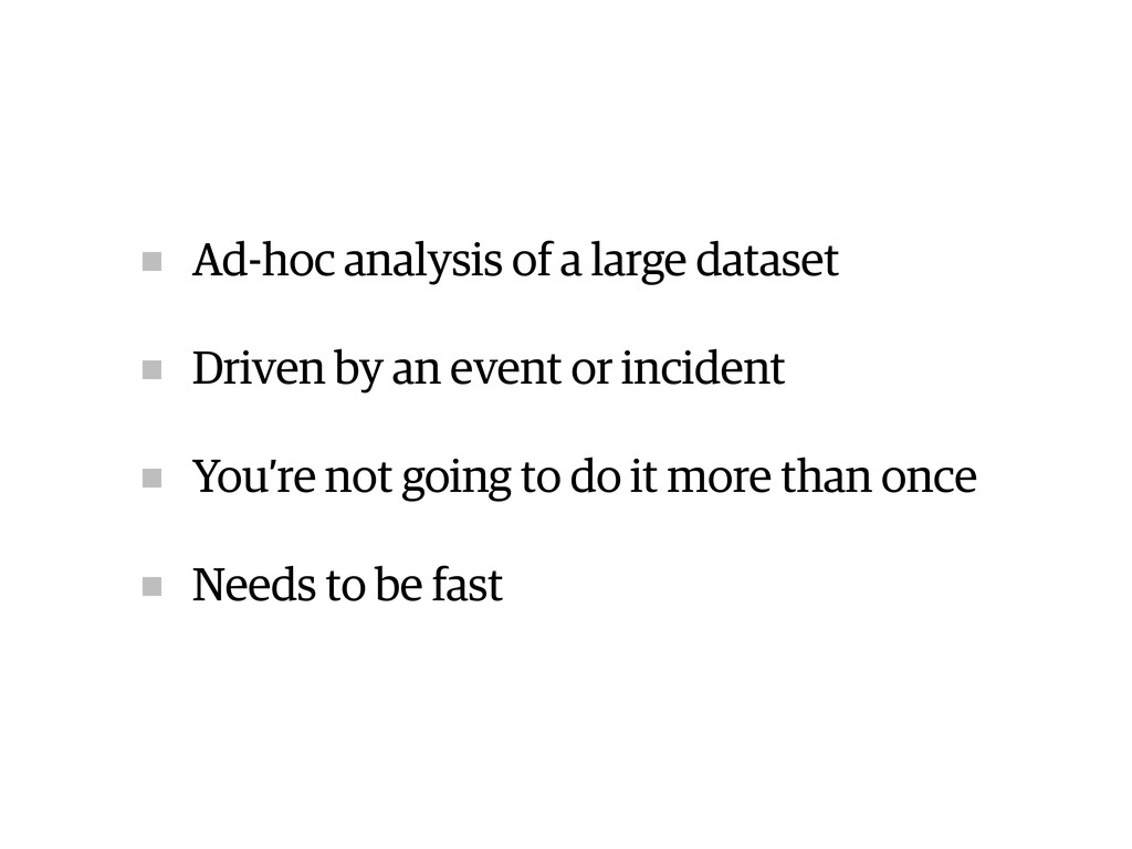 Ad-hoc analysis of a large dataset Driven by an...