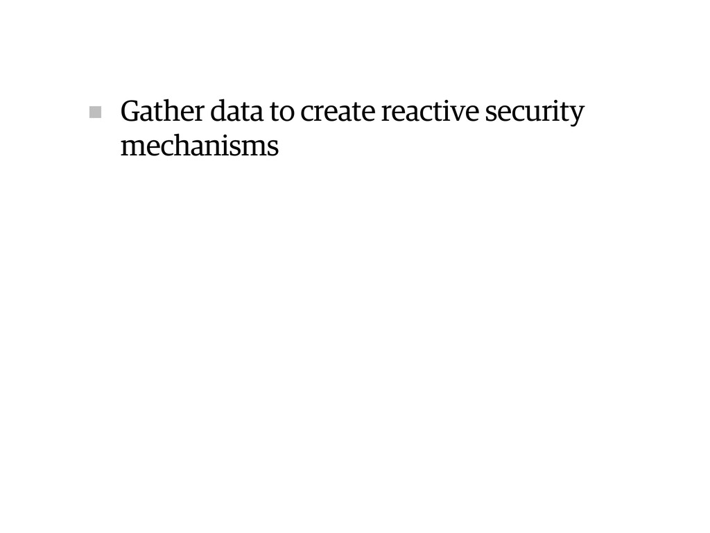 Gather data to create reactive security mechani...
