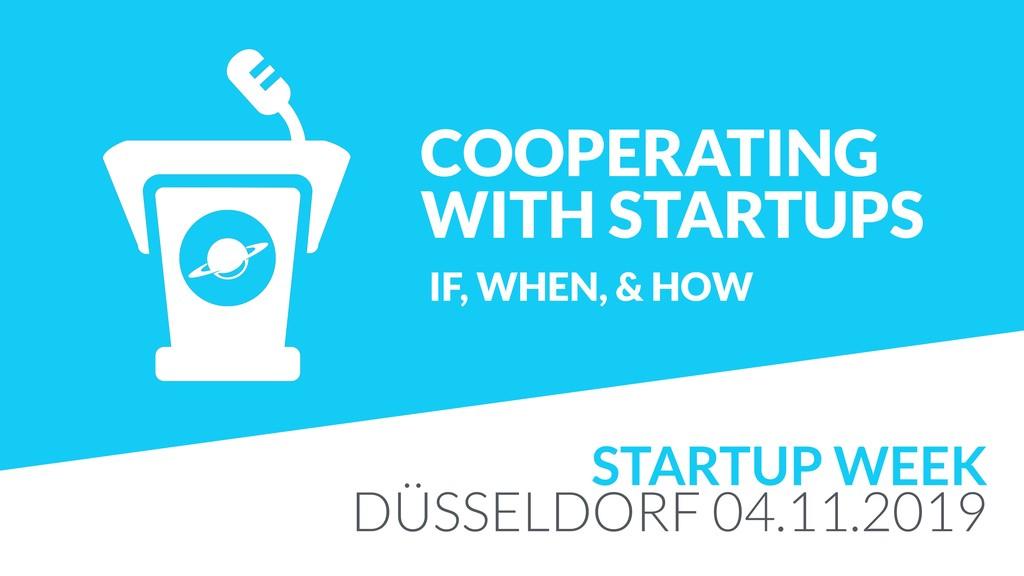 COOPERATING WITH STARTUPS STARTUP WEEK DÜSSELDO...
