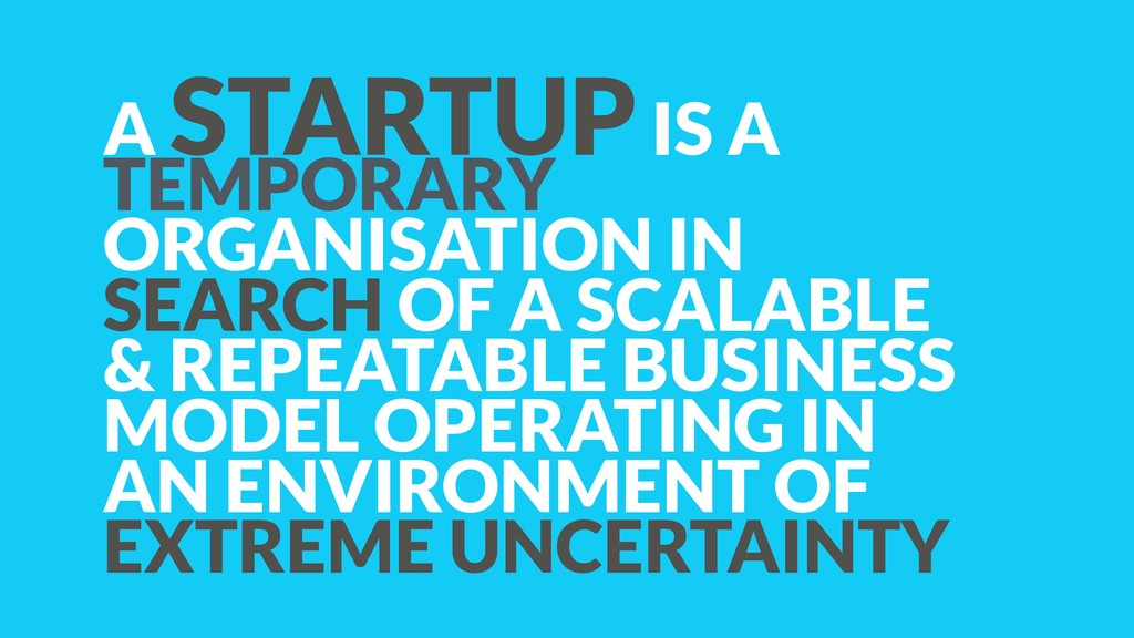A STARTUP IS A TEMPORARY ORGANISATION IN SEARCH...